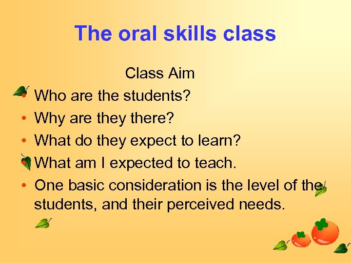 The oral skills class • • • Class Aim Who are the students? Why