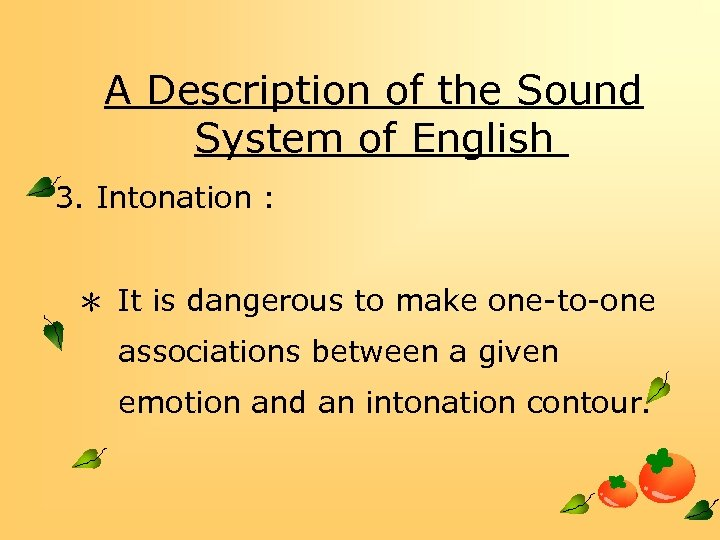 A Description of the Sound System of English 3. Intonation : * It is