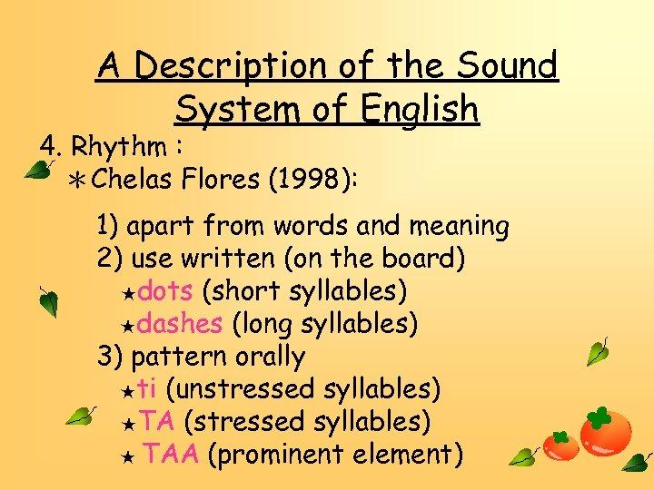 A Description of the Sound System of English 4. Rhythm : *Chelas Flores (1998):