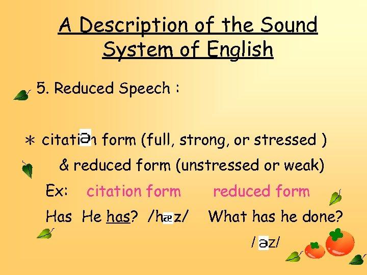 A Description of the Sound System of English 5. Reduced Speech : * citation