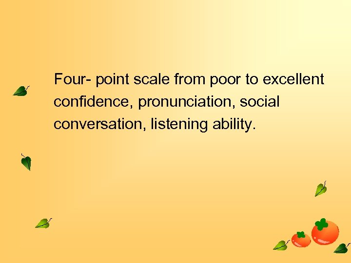 Four- point scale from poor to excellent confidence, pronunciation, social conversation, listening ability.