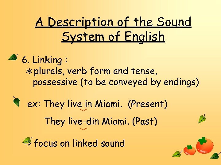 A Description of the Sound System of English 6. Linking : *plurals, verb form
