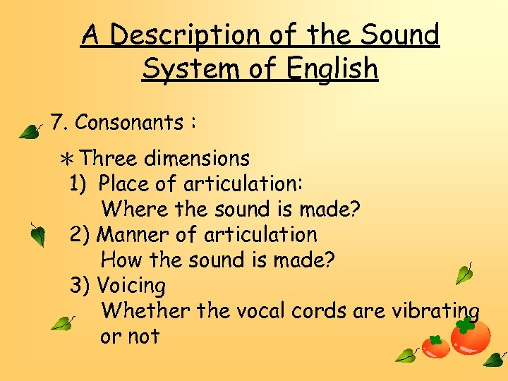 A Description of the Sound System of English 7. Consonants : *Three dimensions 1)