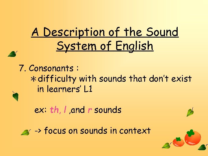 A Description of the Sound System of English 7. Consonants : *difficulty with sounds