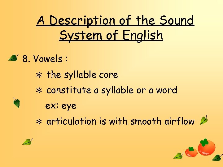 A Description of the Sound System of English 8. Vowels : * the syllable