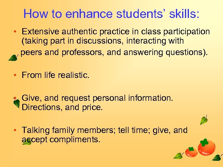 How to enhance students' skills: • Extensive authentic practice in class participation (taking part