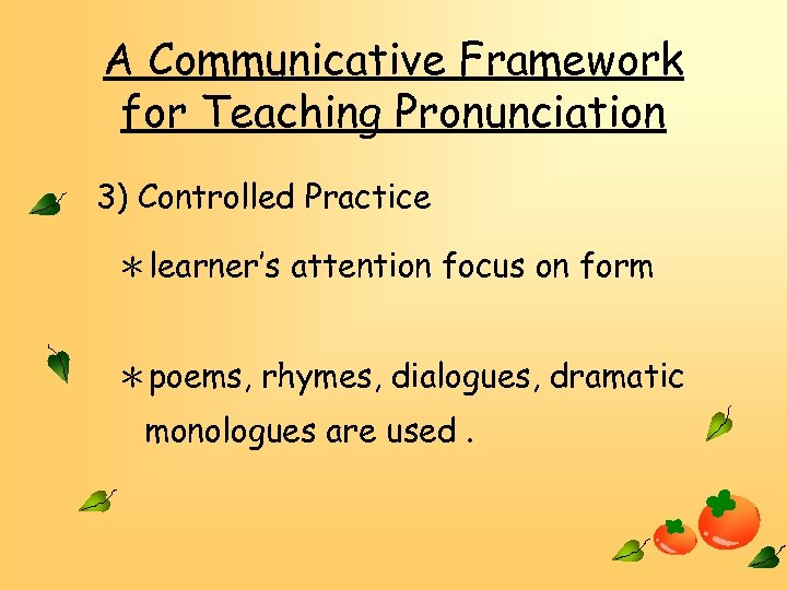 A Communicative Framework for Teaching Pronunciation 3) Controlled Practice *learner's attention focus on form
