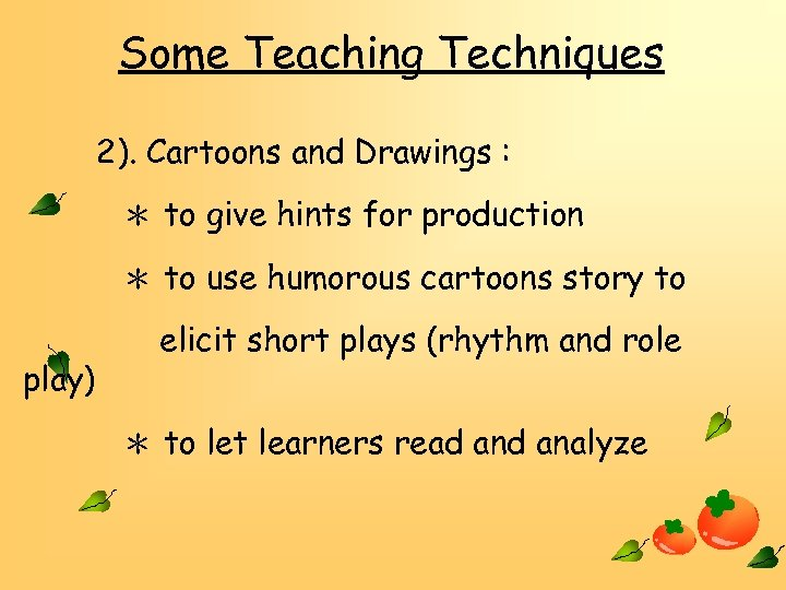 Some Teaching Techniques 2). Cartoons and Drawings : * to give hints for production
