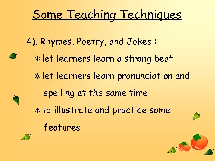 Some Teaching Techniques 4). Rhymes, Poetry, and Jokes : *let learners learn a strong