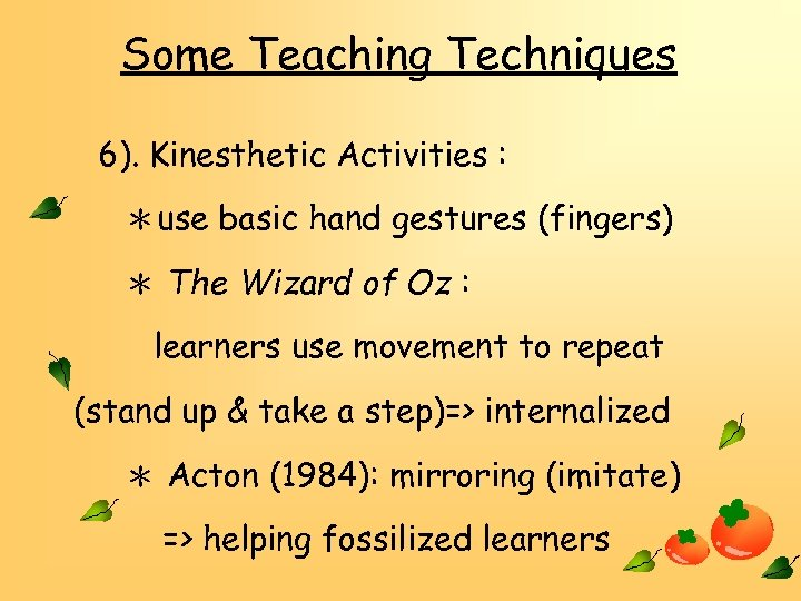 Some Teaching Techniques 6). Kinesthetic Activities : *use basic hand gestures (fingers) * The
