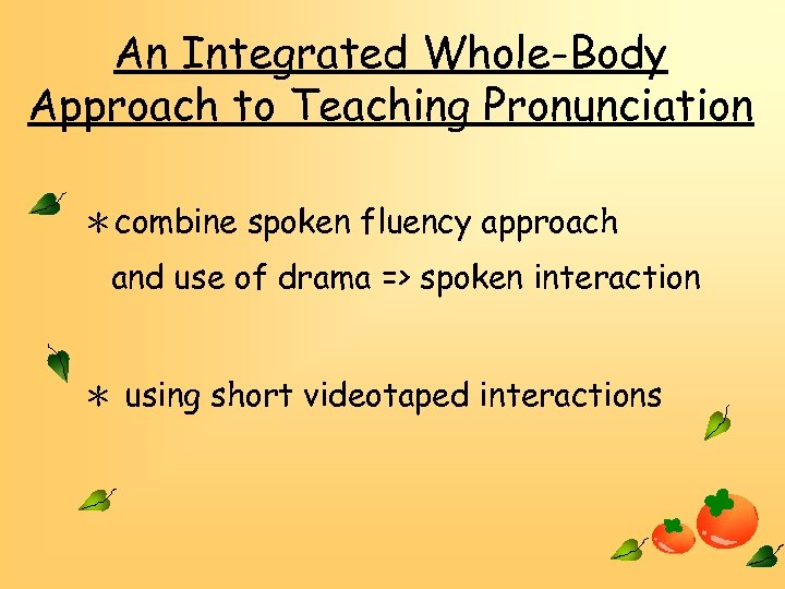 An Integrated Whole-Body Approach to Teaching Pronunciation *combine spoken fluency approach and use of