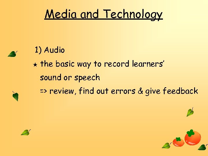 Media and Technology 1) Audio ★ the basic way to record learners' sound or