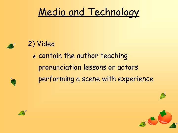 Media and Technology 2) Video ★ contain the author teaching pronunciation lessons or actors
