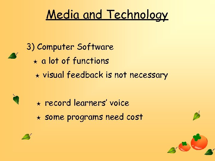 Media and Technology 3) Computer Software ★ ★ a lot of functions visual feedback