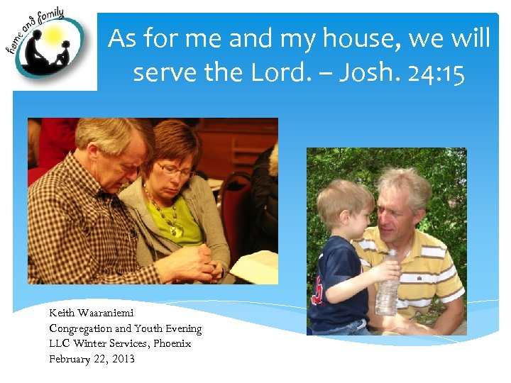 As for me and my house, we will serve the Lord. – Josh. 24: