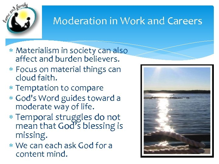 Moderation in Work and Careers Materialism in society can also affect and burden believers.