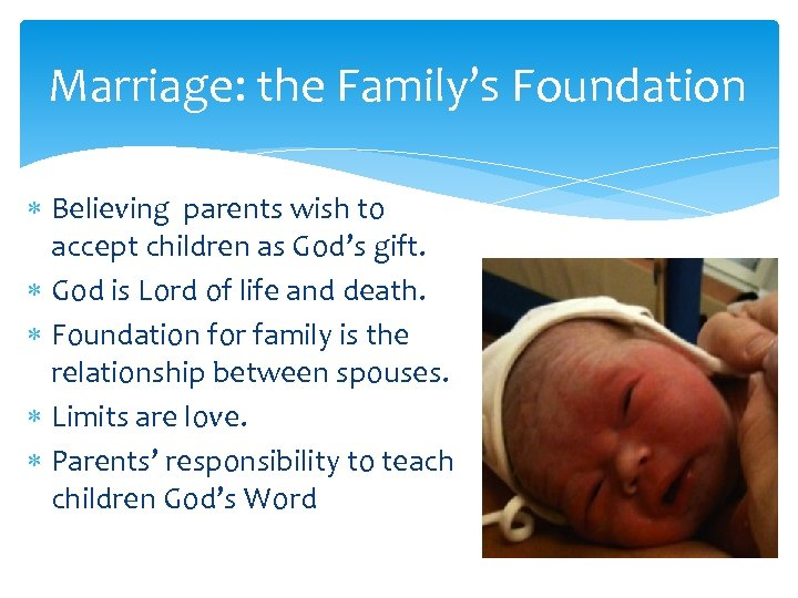 Marriage: the Family's Foundation Believing parents wish to accept children as God's gift. God