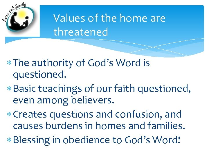 Values of the home are threatened The authority of God's Word is questioned. Basic