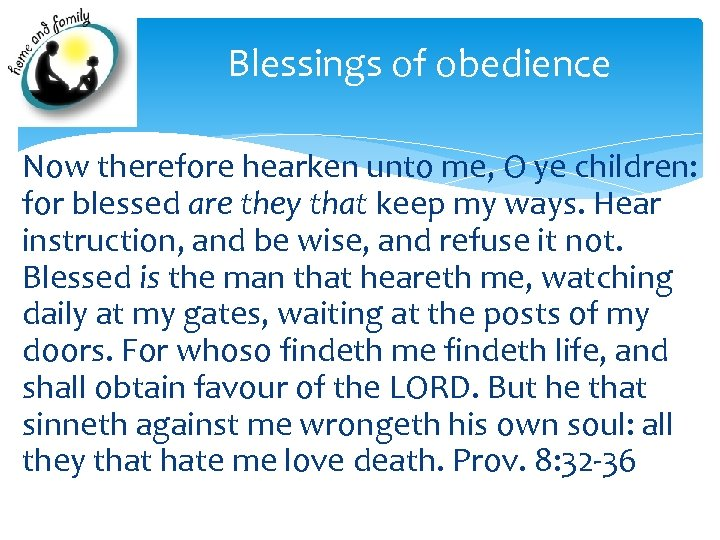 Blessings of obedience Now therefore hearken unto me, O ye children: for blessed are