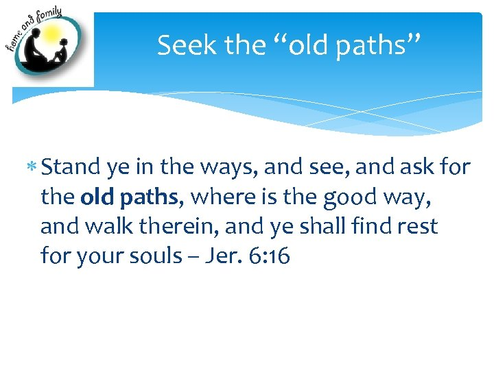 """Seek the """"old paths"""" Stand ye in the ways, and see, and ask for"""