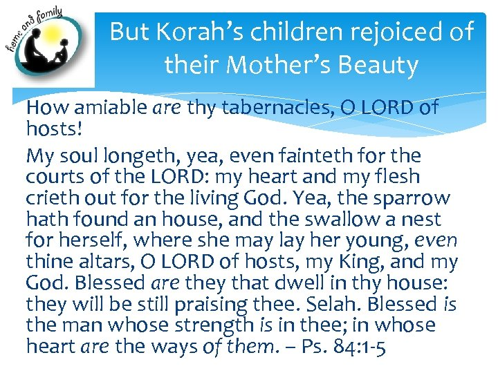 But Korah's children rejoiced of their Mother's Beauty How amiable are thy tabernacles, O