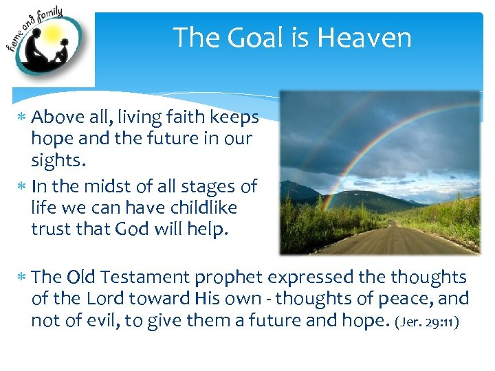 The Goal is Heaven Above all, living faith keeps hope and the future in