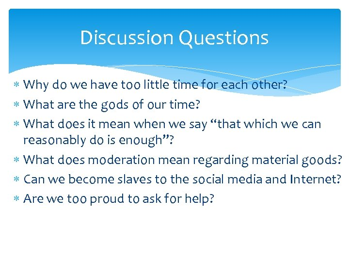 Discussion Questions Why do we have too little time for each other? What are