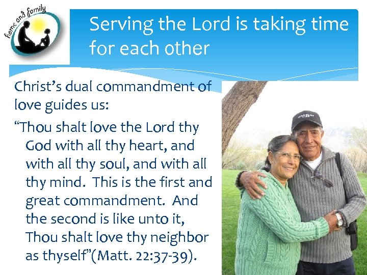 Serving the Lord is taking time for each other Christ's dual commandment of love