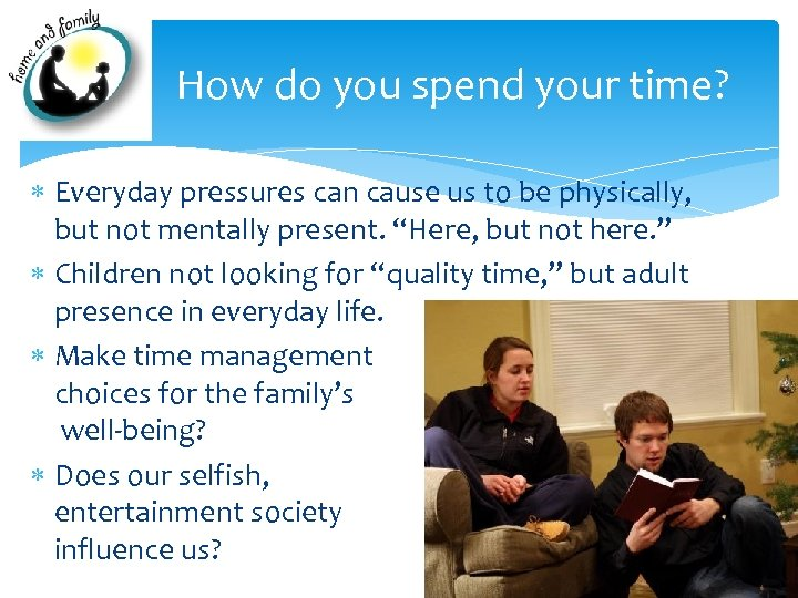 How do you spend your time? Everyday pressures can cause us to be physically,
