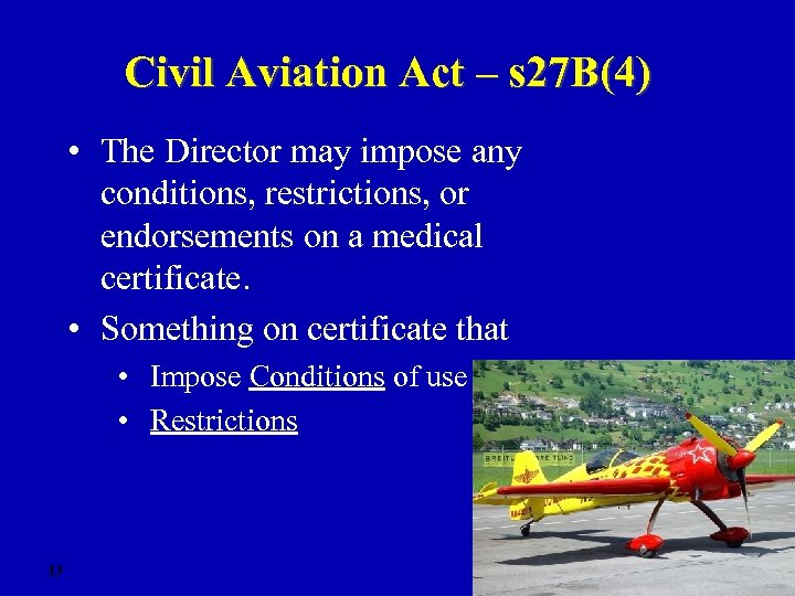 Civil Aviation Act – s 27 B(4) • The Director may impose any conditions,