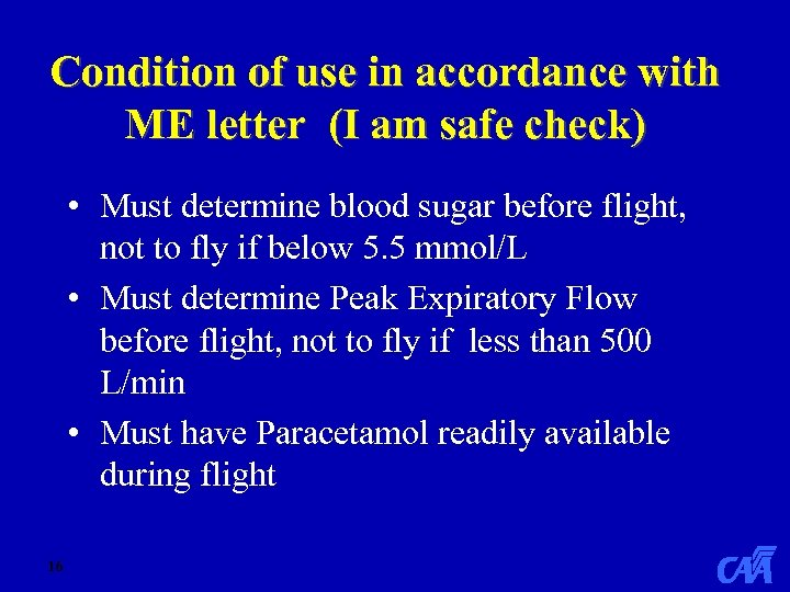 Condition of use in accordance with ME letter (I am safe check) • Must