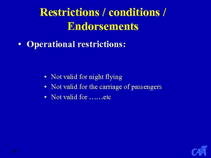 Restrictions / conditions / Endorsements • Operational restrictions: • Not valid for night flying