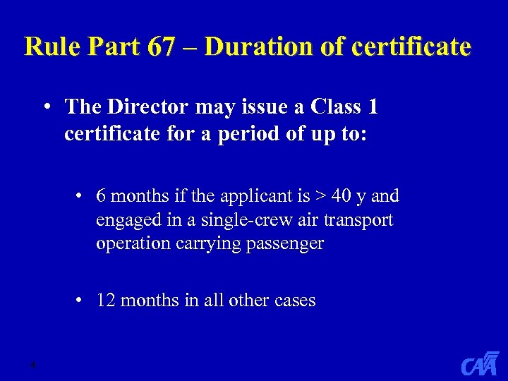 Rule Part 67 – Duration of certificate • The Director may issue a Class