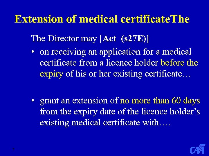 Extension of medical certificate. The Director may [Act (s 27 E)] • on receiving