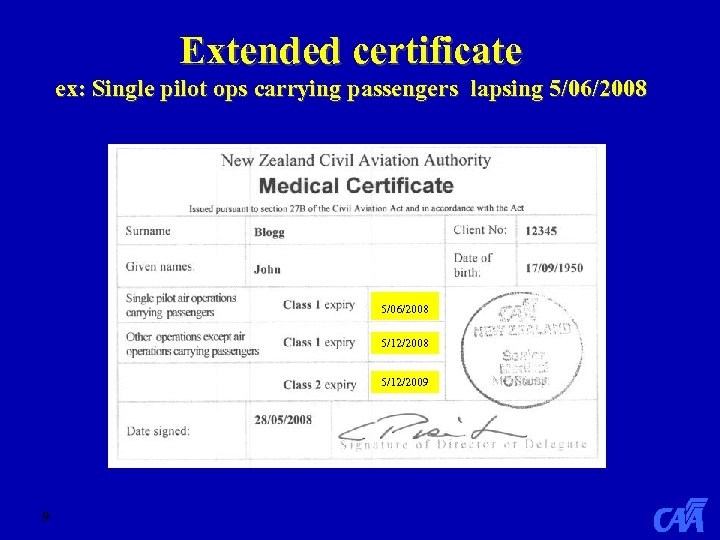 Extended certificate ex: Single pilot ops carrying passengers lapsing 5/06/2008 N/A 5/06/2008 5/12/2009 9