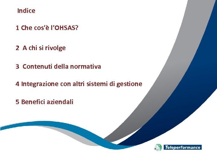 Indice 1 Che cos'è l'OHSAS? 2 A chi si rivolge 3 Contenuti della normativa