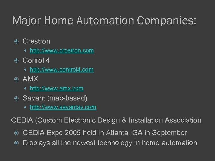 Major Home Automation Companies: Crestron http: //www. crestron. com Conrol 4 http: //www. control