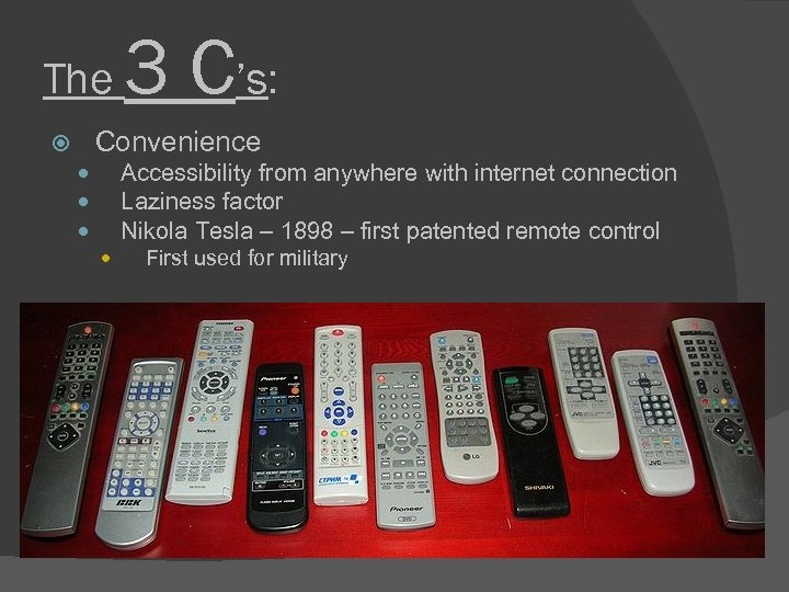 The 3 C's: Convenience Accessibility from anywhere with internet connection Laziness factor Nikola Tesla