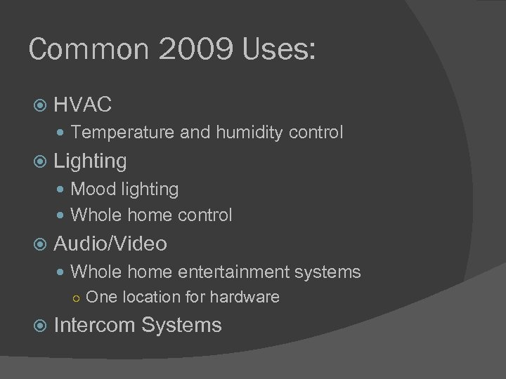 Common 2009 Uses: HVAC Temperature and humidity control Lighting Mood lighting Whole home control