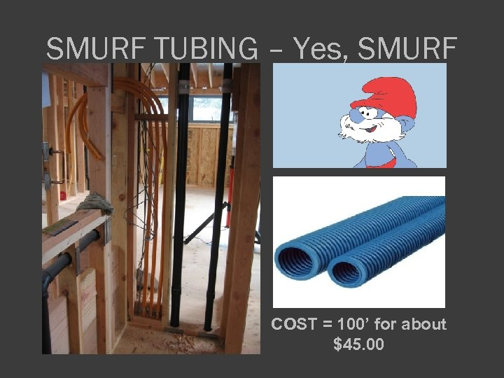 SMURF TUBING – Yes, SMURF COST = 100' for about $45. 00