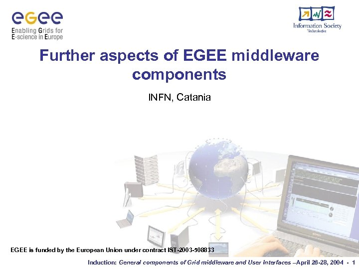 Further aspects of EGEE middleware components INFN, Catania EGEE is funded by the European