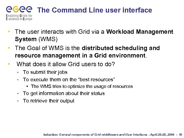 The Command Line user interface • The user interacts with Grid via a Workload