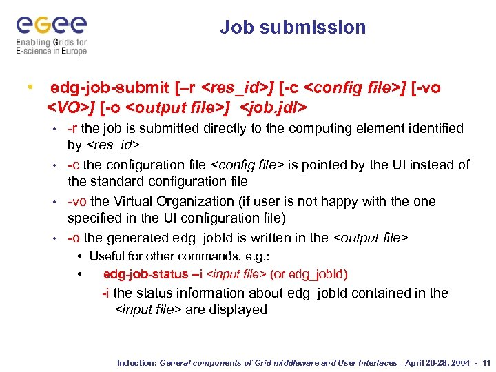 Job submission • edg-job-submit [–r <res_id>] [-c <config file>] [-vo <VO>] [-o <output file>]