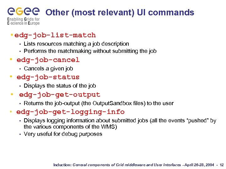 Other (most relevant) UI commands • edg-job-list-match Lists resources matching a job description •