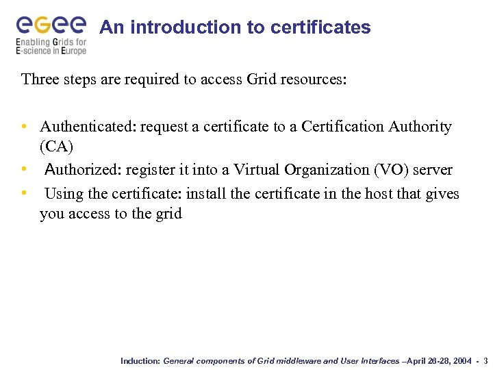 An introduction to certificates Three steps are required to access Grid resources: • Authenticated: