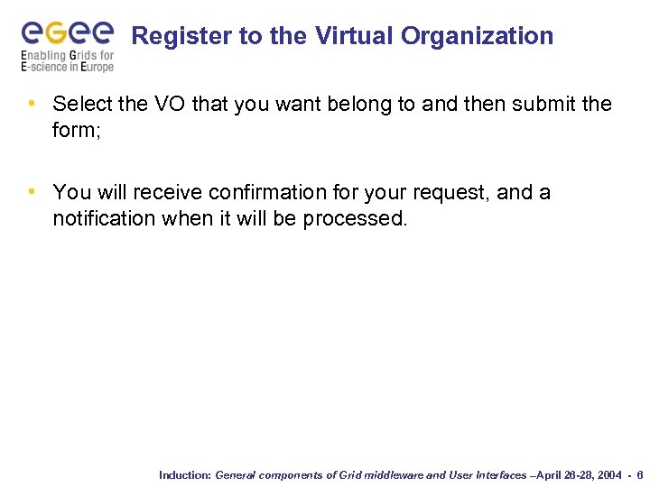 Register to the Virtual Organization • Select the VO that you want belong to