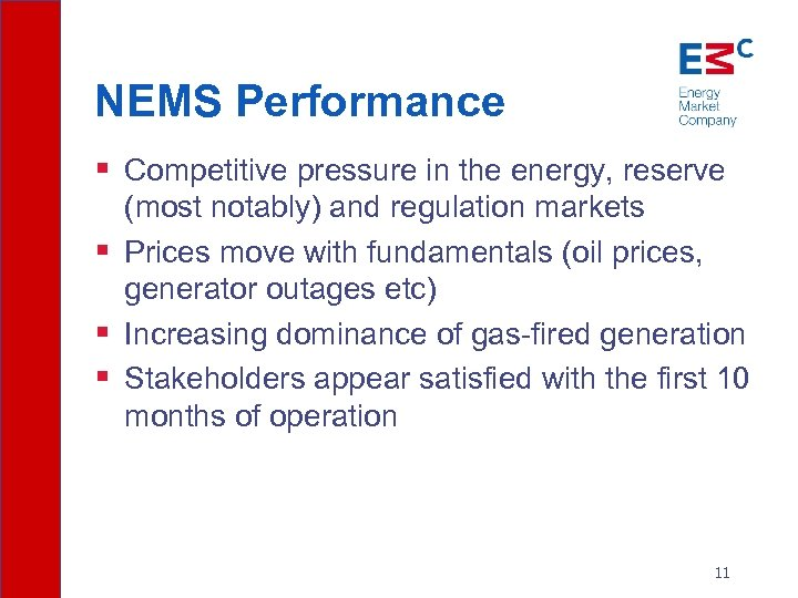 NEMS Performance § Competitive pressure in the energy, reserve (most notably) and regulation markets