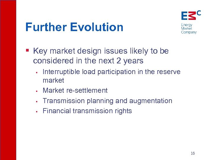 Further Evolution § Key market design issues likely to be considered in the next