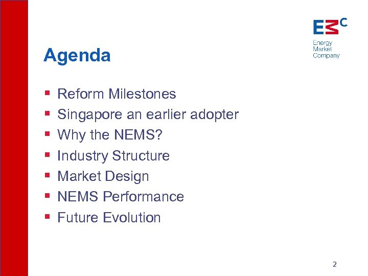 Agenda § § § § Reform Milestones Singapore an earlier adopter Why the NEMS?