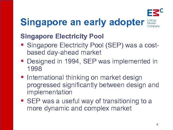 Singapore an early adopter Singapore Electricity Pool § Singapore Electricity Pool (SEP) was a
